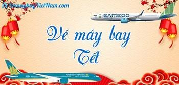 Vé máy bay Tết 2022   Giá Rẻ - Uy Tín - Tận Tâm